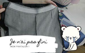 Pantalon pas fini
